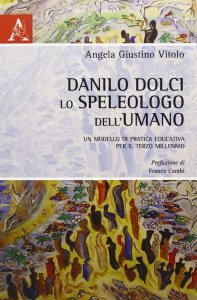 09. Danilo Dolci, lo speleologo dell'umano. Aracne Editrice, Roma, 2011